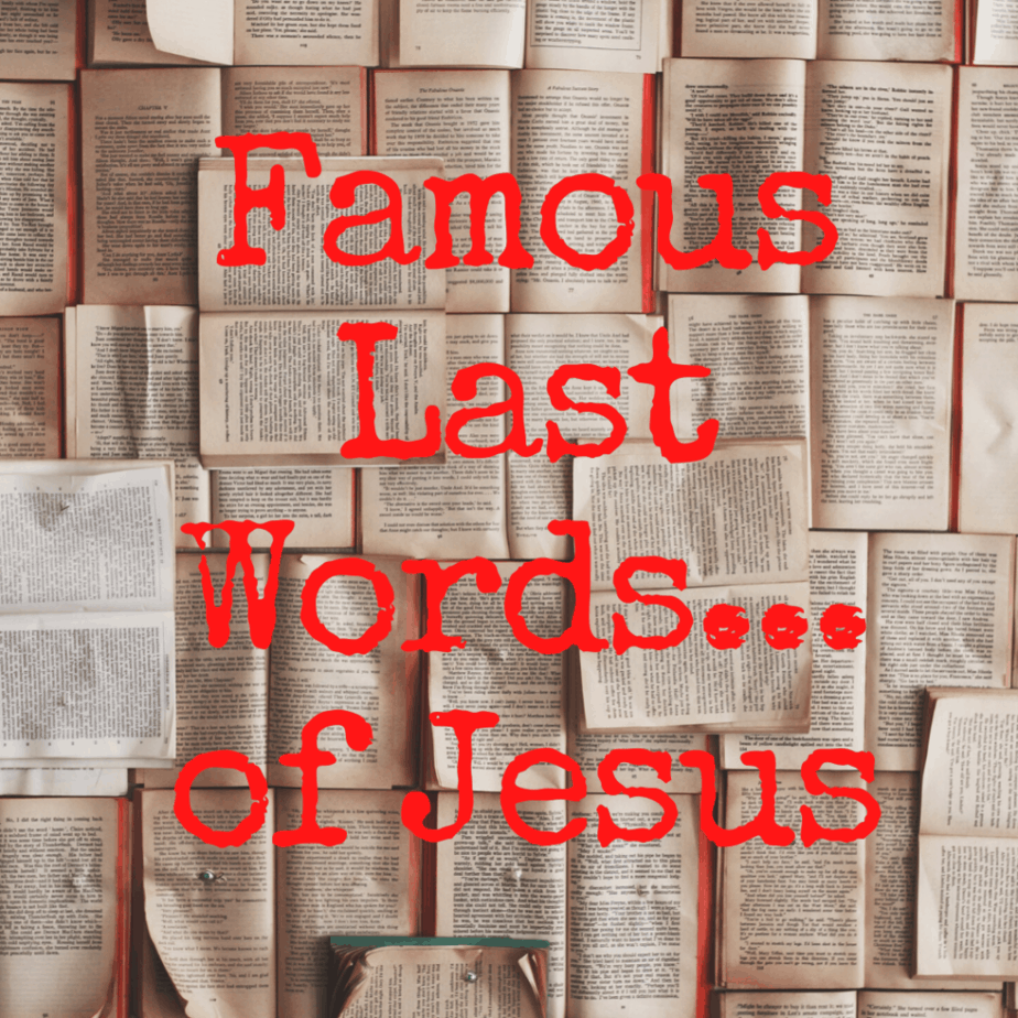 Famous Last Words of Jesus