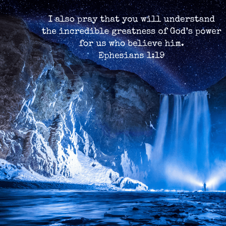 I also pray that you will understand the incredible greatness of God's power for us who believe him. - Ephesians 1:19 (NLT).