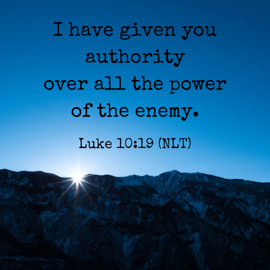 Look, I have given you authority over all the power of the enemy. - Luke 10:19 (NLT)