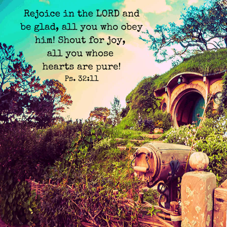 Rejoice in the LORD and be glad, all you who obey him! Shout for joy, all you whose hearts are pure! - Psalm 32:11 (NLT)