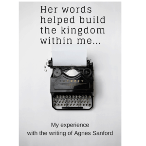 Her words helped build the kingdom within me... My experience with the writing of Agnes Sanford