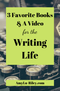3 Favorite Books & a Video for the Writing Life - from AmyLu-Riley.com