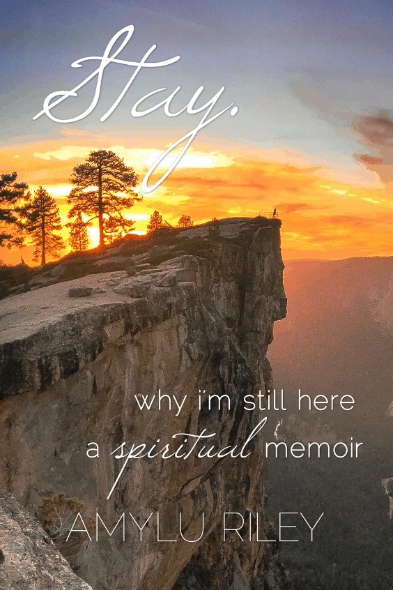 Stay: Why I'm Still Here, A Spiritual Memoir by AmyLu RIley - book cover